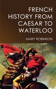 French History from Caesar to Waterloo