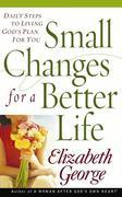 Small Changes for a Better Life: Daily Steps to Living God¿s Plan for You