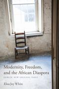 Modernity, Freedom, and the African Diaspora: Dublin, New Orleans, Paris