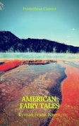 American Fairy Tales (Best Navigation, Active TOC)(Prometheus Classics)