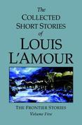 The Collected Short Stories of Louis L'Amour, Volume 5: Frontier Stories