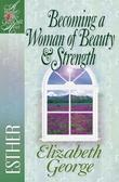 Becoming a Woman of Beauty and Strength: Esther