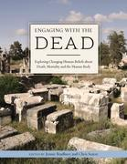 Engaging with the Dead: Exploring Changing Human Beliefs about Death, Mortality and the Human Body