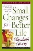 Small Changes for a Better Life Growth and Study Guide: Daily Steps to Living God¿s Plan for You