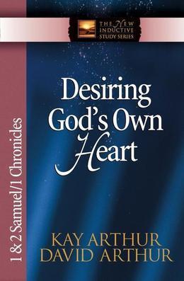 Desiring God's Own Heart: 1 & 2 Samuel & 1 Chronicles
