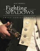 Fighting Shadows: Swift Series: Book 6