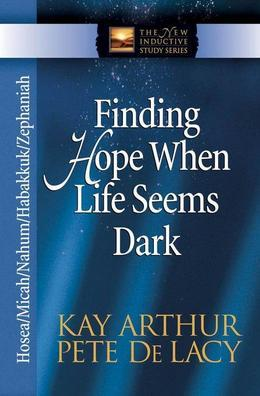 Finding Hope When Life Seems Dark: Hosea, Micah, Nahum, Habakkuk, and Zephaniah