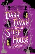 Dark Dawn Over Steep House: The Gower Street Detective: Book 5 (Gower Street Detectives)