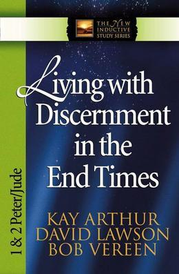 Living with Discernment in the End Times: 1 and 2 Peter and Jude