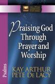 Praising God Through Prayer and Worship: Psalms