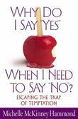 Why Do I Say &quot;Yes&quot; When I Need to Say &quot;No&quot;?: Escaping  the Trap of Temptation