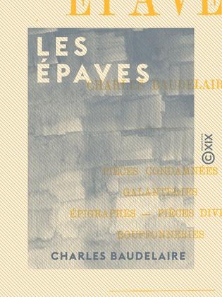 Les Épaves - Pièces condamnées, galanteries, épigraphes, pièces diverses, bouffonneries