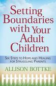 Setting Boundaries™ with Your Adult Children: Six Steps to Hope and Healing for Struggling Parents