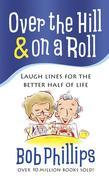 Over the Hill & on a Roll: Laugh Lines for the Better Half of Life
