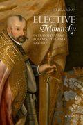 Elective Monarchy in Transylvania and Poland-Lithuania, 1569-1587