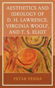 Aesthetics and Ideology of D. H. Lawrence, Virginia Woolf, and T. S. Eliot
