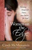 Women on the Edge: Turning Desperate Times into Desire for God