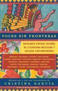 Voces sin fronteras: Antologia Vintage Espanol de literatura mexicana y chicana contemporánea