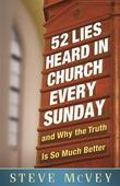 52 Lies Heard in Church Every Sunday: ...And Why the Truth Is So Much Better
