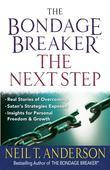The Bondage Breaker®--the Next Step: *Real Stories of Overcoming *Satan's Strategies Exposed *Insights for Personal Freedom and Growth