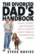 The Divorced Dads' Handbook: Practical Help and Reassurance for All Fathers Made Absent by Divorce or Separation