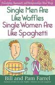 Single Men Are Like Waffles--Single Women Are Like Spaghetti: Friendship, Romance, and Relationships That Work