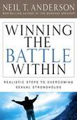 Winning the Battle Within: Realistic Steps to Overcoming Sexual Strongholds