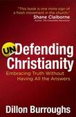Undefending Christianity: Embracing Truth Without Having All the Answers