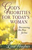 God's Priorities for Today's Woman: Discovering His Plan for You