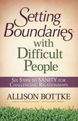 Setting Boundaries(r) with Difficult People: Six Steps to Sanity for Challenging Relationships