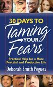 30 Days to Taming Your Fears: Practical Help for a More Peaceful and Productive Life