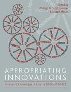 Appropriating Innovations: Entangled Knowledge in Eurasia, 5000¿1500 BCE