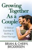 Growing Together As a Couple: 10 Biblical Essentials for Building a Great Marriage