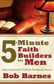 5-Minute Faith Builders for Men: Discovering God's Tools for Wisdom and Success