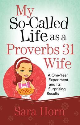 My So-Called Life as a Proverbs 31 Wife: A One-Year Experiment...and Its Surprising Results