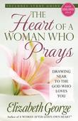 The Heart of a Woman Who Prays: Drawing Near to the God Who Loves You