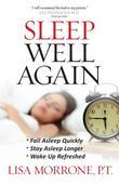 Sleep Well Again: *Fall Asleep Quickly *Stay Asleep Longer *Wake Up Refreshed
