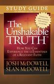 The Unshakable Truth™ Study Guide: How You Can Experience the 12 Essentials of a Relevant Faith