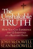 The Unshakable Truth™: How You Can Experience the 12 Essentials of a Relevant Faith