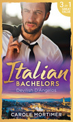 Italian Bachelors: Devilish D'angelos: A Bargain with the Enemy / A Prize Beyond Jewels (The Devilish D'Angelos, Book 2) / A D'Angelo Like No Other (The Devilish D'Angelos, Book 3) (Mills & Boon M&B)
