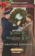 Would-Be Mistletoe Wife (Mills & Boon Love Inspired Historical) (Boom Town Brides, Book 4)
