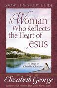 A Woman Who Reflects the Heart of Jesus Growth and Study Guide: 30 Days to Christlike Character