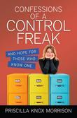 Confessions of a Control Freak: And Hope for Those Who Know One
