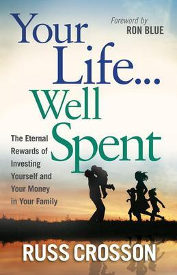 Your Life...Well Spent: The Eternal Rewards of Investing Yourself and Your Money in Your Family