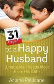 31 Days to a Happy Husband: What a Man Needs Most from His Wife