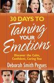 30 Days to Taming Your Emotions: Discover the Calm, Confident, Caring You
