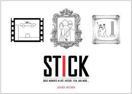 Stick: Great Moments in Art, History, Film, and More...