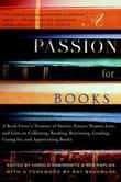 A Passion for Books: A Book Lover's Treasury of Stories, Essays, Humor, Lore, and Lists on Collecting , Reading, Borrowing, Lending, Caring for, and A