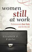 Women Still at Work: Professionals over Sixty and on the Job