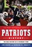 The Most Memorable Games in Patriots History: The Oral History of a Legendary Team